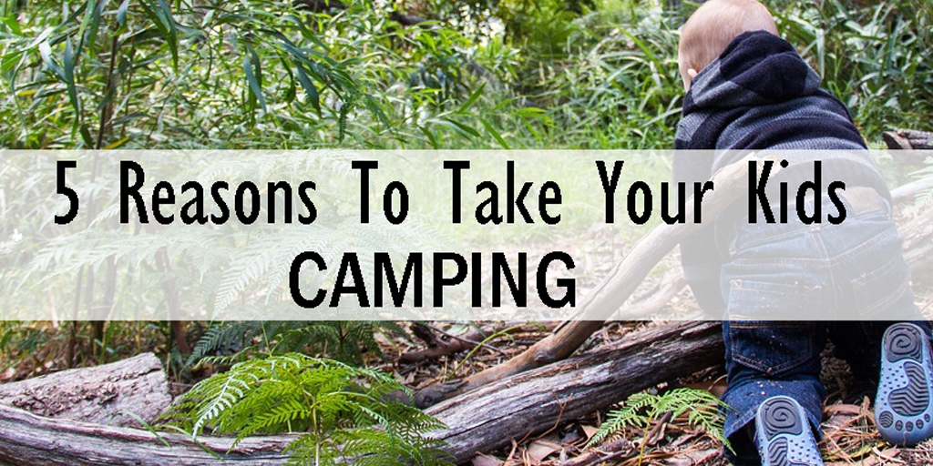 Five-Reasons-To-Take-Kids-Camping