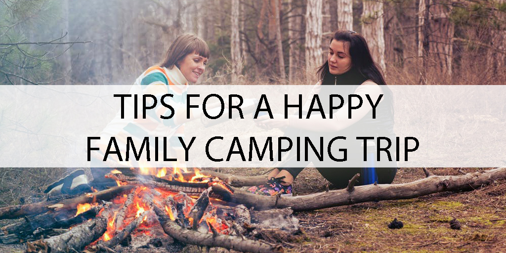 Tips For A Happy Family Camping Trip